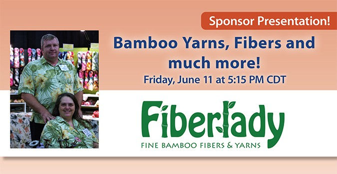 Sponsor Presentation: Bamboo Yarns, Fibers and much more! with Fiberlady. Friday, June 11 at 5:15 PM CDT