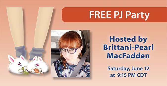 Free PJ Party: Hosted by Brittani-Pearl MacFadden. Saturday, June 12 at 9:15 PM CDT